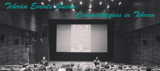 Tehran Events Guide: Cinematheques in Tehran