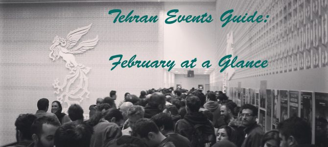 Tehran Event Guide: February at a Glance